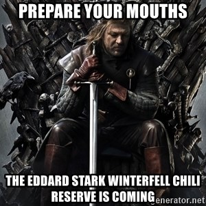 Eddard Stark - prepare your mouths the eddard stark winterfell chili reserve is coming