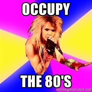 Glam Rocker - occupy the 80's