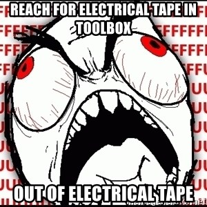 Maximum Fffuuu - reach for electrical tape in toolbox out of electrical tape