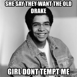 Old School Drake - she say they want the old drake girl dont tempt me