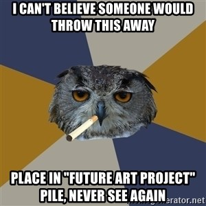 "Art Student Owl - I CAN'T BELIEVE SOMEONE WOULD THROW THIS AWAY PLACE IN ""future art project"" pile, Never see again"