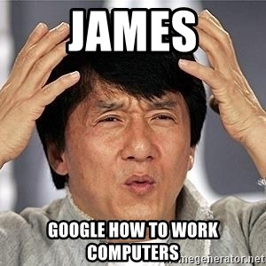 Confused Jackie Chan - James google how to work computers