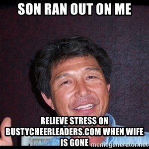 Asian dad knows best - son ran out on me relieve stress on bustycheerleaders.com when wife is gone