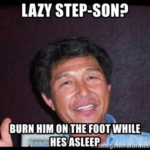 Asian dad knows best - lazy step-son? burn him on the foot while hes asleep