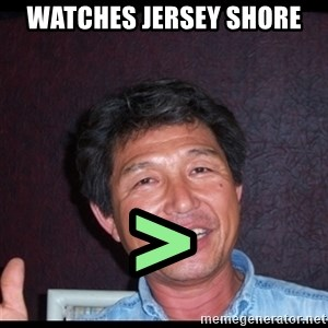 Asian dad knows best - watches Jersey shore >