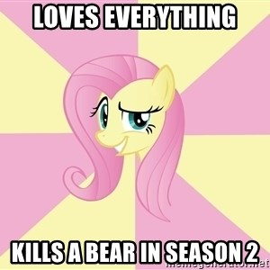 rebellious fluttershy  - Loves everything kills a bear in season 2