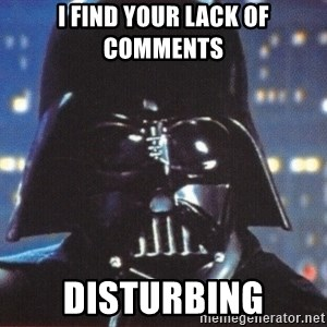 Darth Vader - I find your lack of comments Disturbing