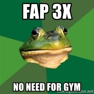 Foul Bachelor Frog - Fap 3x  No need for gym