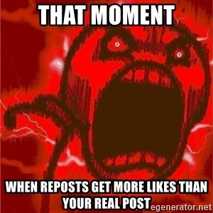 Intense Rage Guy - that moment when reposts get more likes than your real post
