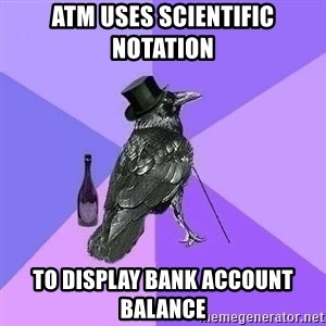 Rich Raven - atm uses scientific notation to display bank account balance