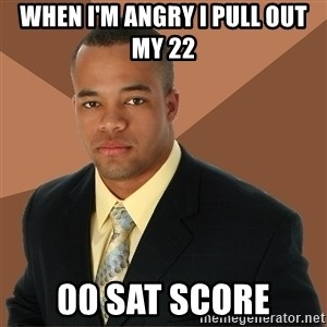 Successful Black Man - when i'm angry i pull out my 22 00 sat score