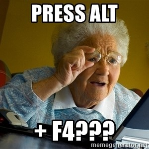 Internet Grandma Surprise - press alt + F4???