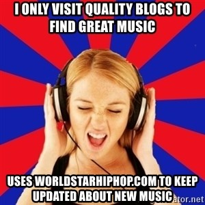Questionable Music Lover - i only visit quality blogs to find great music uses worldstarhiphop.com to keep updated about new music