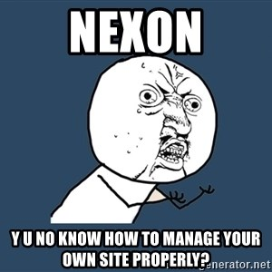 Y U No - NEXON Y U NO KNOW HOW TO MANAGE YOUR OWN SITE PROPERLY?