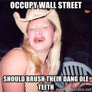 Reagan Fangirl - Occupy Wall Street Should Brush their Dang ole teeth