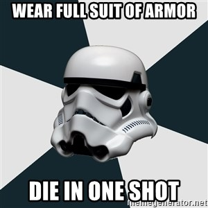 stormtrooper - wear full suit of armor die in one shot