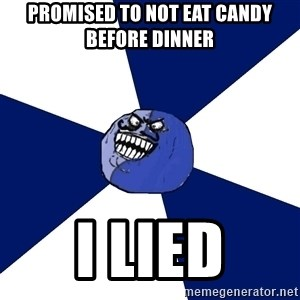 i lied (friends edition) - Promised to not eat candy before dinner I LIED