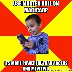 Pokemon Idiot - use master ball on magicarp its more powerful than arceus and mewtwo