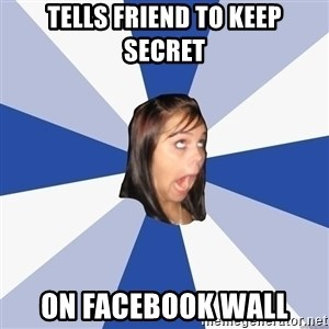 Annoying Facebook Girl - tells friend to keep secret on facebook wall
