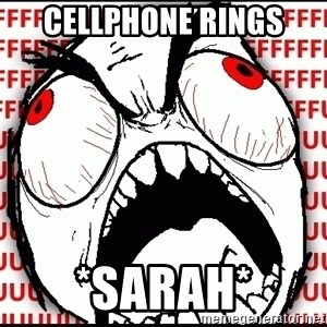 Maximum Fffuuu - Cellphone rings *Sarah*