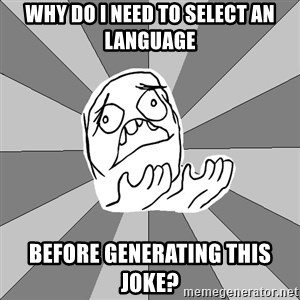 Whyyy??? - why do i need to select an language before generating this joke?
