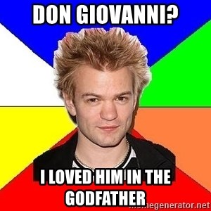 Pop-Punk Guy - don giovanni? i loved him in the godfather
