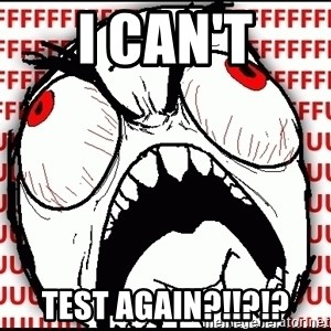 Maximum Fffuuu - i can't test again?!!?!?