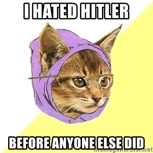Hipster Kitty - i hated hitler before anyone else did