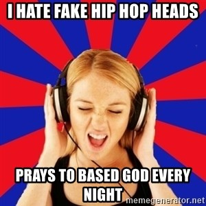 Questionable Music Lover - I Hate Fake Hip hop heads Prays to Based God Every Night