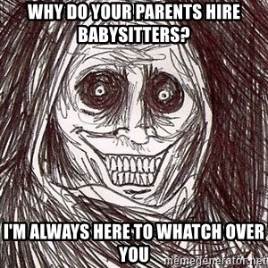 Uninvited Houseguest - Why do your parents hire babysitters? I'm always here to whatch over you