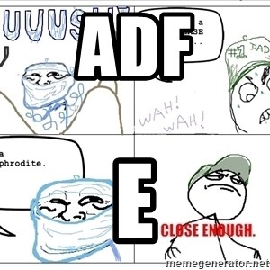 Close enough guy - adf e