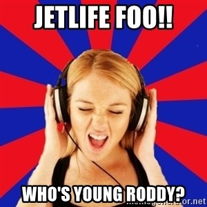 Questionable Music Lover - Jetlife Foo!! Who's young Roddy?