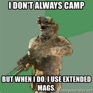 philosoraptor call of duty - I DON'T ALWAYS CAMP BUT WHEN I DO. I USE EXTENDED MAGS.