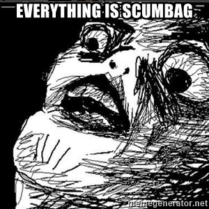 Omg Rage Face - Everything is scumbag