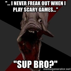 """Amnesiaralph - """"... I Never freak out when i play scary games..."""" """"SUP BRO?"""""""