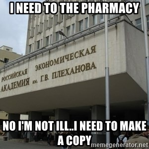 REU im.Plekhanova - i need to the pharmacy no i'm not ill..i need to make a copy