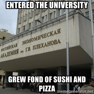 REU im.Plekhanova - entered the university grew fond of sushi and pizza