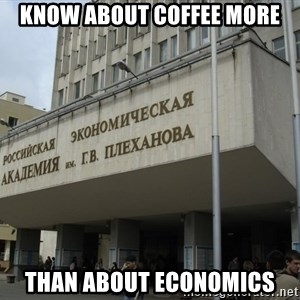 REU im.Plekhanova - know about coffee more than about economics