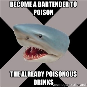 Straight Edge Shark - Become a bartender to poison the already poisonous drinks
