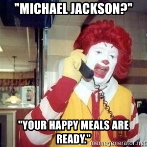 """Ronald Mcdonald Call - """"MICHAEL JACKSON?"""" """"YOUR HAPPY MEALS ARE READY."""""""