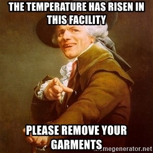 Joseph Ducreux - The temperature has risen in this facility please remove your garments