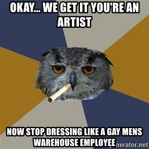 Art Student Owl - okay... we get it you're an artist now stop dressing like a gay mens warehouse employee