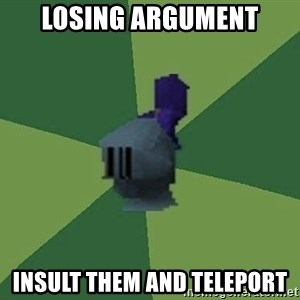 Runefag - LOsing argument insult them and teleport
