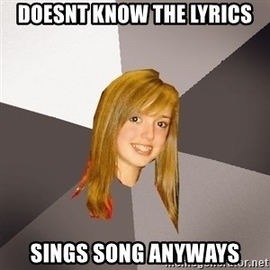 Musically Oblivious 8th Grader - doesnt know the lyrics sings song anyways
