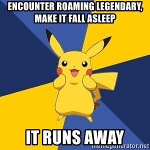 Pokemon Logic  - Encounter roaming legendary, make it fall asleep it runs away