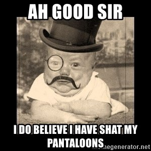 Posh Babby - ah good sir i do believe i have shat my pantaloons