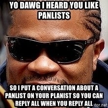 Xzibit - Yo dawg i heard you like panlists so i put a conversation about a panlist on your planist so you can reply all when you reply all