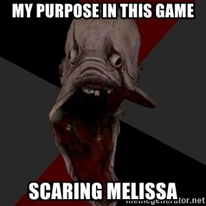 Amnesiaralph - MY PURPOSE IN THIS GAME SCARING MELISSA