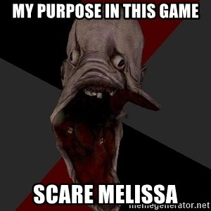 Amnesiaralph - MY PURPOSE IN THIS GAME SCARE MELISSA