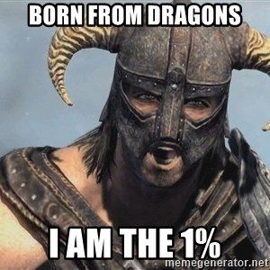 Fus Ro Dah - BORN FROM DRAGONS I AM THE 1%